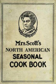 Mrs. Scott's North American seasonal cook book ...