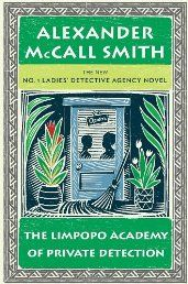 The Limpopo Academy of Private Detection: No. 1 Ladies' Detective Agency by Alexander McCall Smith.  July 2013