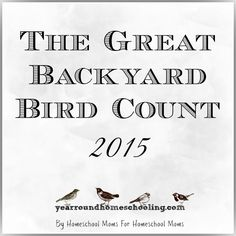 Time for the Great Backyard Bird Count! - http://www.yearroundhomeschooling.com/time-great-backyard-bird-count/