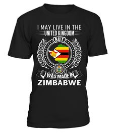 I May Live in the United Kingdom But I Was Made in Zimbabwe Country T-Shirt V1 #ZimbabweShirts