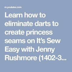 Learn how to eliminate darts to create princess seams on It's Sew Easy with Jenny Rushmore (1402-3) - YouTube