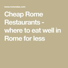 Cheap Rome Restaurants - where to eat well in Rome for less