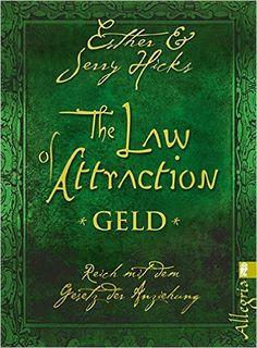 The Law of Attraction - Geld: Reich mit dem Gesetz der Anziehung: Amazon.de: Esther Hicks, Jerry Hicks: Bücher