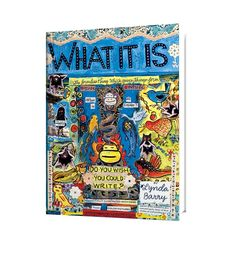 """What It Is      Lynda Barry is a well-known comic book artist who firmly believes in humanity's innate creativity and capacity for storytelling. Her book What It Is, part memoir about her development as an artist, and part writing guide, is filled with beguiling drawings and questions like, """"When we imagine something do we use our memory?""""  Turn to this dazzling book to relearn how to express yourself without inhibition."""