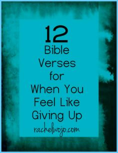 12 Bible Verses for When You Feel Like Giving Up.