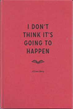 I don't think it's going to happen - a love story