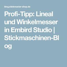 Profi-Tipp: Lineal und Winkelmesser in Embird Studio | Stickmaschinen-Blog Studio, Blog, Embroidery Machines, Protractor, Embroidery Designs, Tips, Studios, Blogging