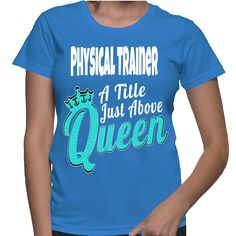 Physical Trainer A Title Just Above Queen T-Shirt