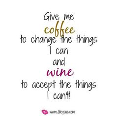 Coffee and Wine!!! C