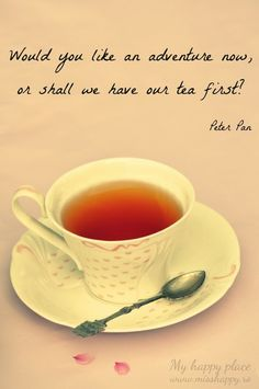 tea first (chai, if you please) then adventure! Chai, Peter Pan Quotes, Café Chocolate, Cuppa Tea, My Cup Of Tea, Partys, It Goes On, Vintage Tea, Vintage Picnic