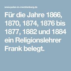 Für die Jahre 1866, 1870, 1874, 1876 bis 1877, 1882 und 1884 ein Religionslehrer Frank belegt.