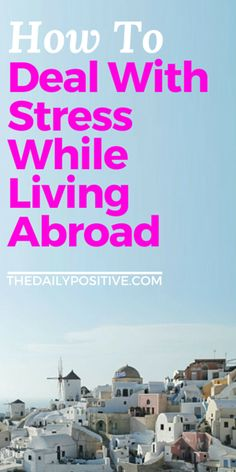 Living abroad is the is the big dream for those of us who have wanderlust. We want go everywhere, see everything, and experience as much as we can. But sometimes is stressful, and hard to handle when you're out of your element. Here are some simple ways to manage while living abroad.