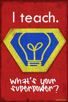 Teaching is a super power. If only my students would see it this way.
