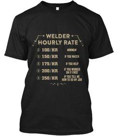 Welding Shirt   Welder Hourly Rate Black T-Shirt Front
