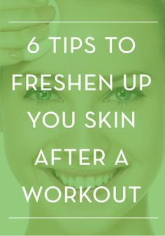 6 tips to keep your skin looking clean and fresh after a workout.
