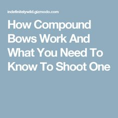 How Compound Bows Work And What You Need To Know To Shoot One