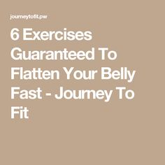 6 Exercises Guaranteed To Flatten Your Belly Fast - Journey To Fit