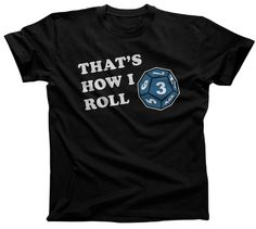 Men's That's How I Roll D10 Gamer T-Shirt - Funny Tabletop RPG Shirt. $25.00 from #Boredwalk, plus free U.S. shipping! Click to purchase!