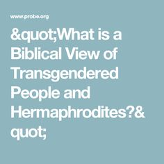 """""""What is a Biblical View of Transgendered People and Hermaphrodites?"""""""
