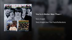 (Song of the day Feb 7 '18) Terry Knight and the Pack - You're A Better Man Than I. A favorite tune of my mid-teenage years for Man songs week.