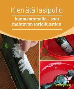 Kierrätä lasipullo #kuumentamalla - saat mahtavan tarjoiluastian  Lasi on 100-prosenttisesti uudelleen #käytettävä #materiaali.  #Mielenkiintoistatietoa