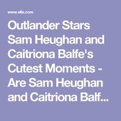 Outlander Stars Sam Heughan and Caitriona Balfe's Cutest Moments - Are Sam Heughan and Caitriona Balfe Dating