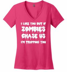 I Like You But If Zombies Chase Us I'm Tripping You Funny Zombie Shirt