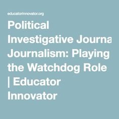 Political Investigative Journalism: Playing the Watchdog Role Connected Learning, Youth Worker, Journalism, Leadership, Innovation, Politics, Play, Education, Journaling