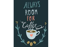 Always Room For Coffee Print by bunnydee on Etsy #etsy #coffee #typography