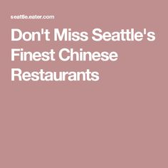 Don't Miss Seattle's Finest Chinese Restaurants