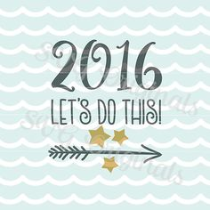 2016 Lets Do This - Happy New Year SVG File for Cricut Explore and more! Happy new year!