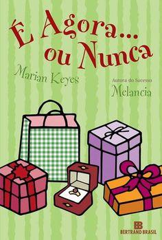 É agora... ou Nunca - Marian Keys  Pensa num livro hilário... Agora multiplica!
