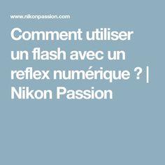 Comment utiliser un flash avec un reflex numérique ? | Nikon Passion