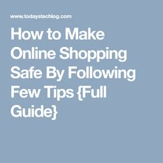 ec7158e37 How to Make Online Shopping Safe By Following Few Tips  Full Guide