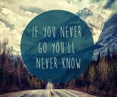 If you never go, you'll never know. #Quote #DailyQuote #Inspiration #motivationalquotes