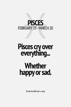"Pisces:  ""#Pisces cry over everything, whether happy or sad."""