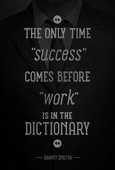 The only time success comes before work is in the dictionary - harvey spector, suits