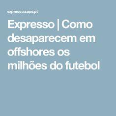 Expresso   Como desaparecem em offshores os milhões do futebol