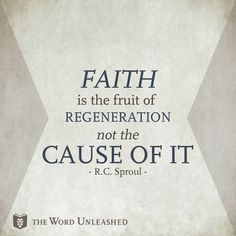 christian quotes | R.C. Sproul quotes | faith | regeneration