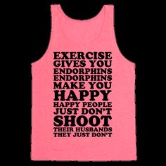 If you ever need motivation to get up and work out remember what Elle Woods said: Exercise gives you endorphins, endorphins make you happy. Happy people don't shoot their husbands. American Apparel, Need Motivation, Fitness Motivation, Fitness Humor, Fitness Gear, Study Motivation, Elle Woods, Legally Blonde, Gym Shirts