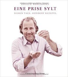 Eine Prise Sylt: Eine kulinarische Rundreise: Amazon.de: Holger Bodendorf, fotografiert von Christa Engstler und Marc Rehbeck: Bücher