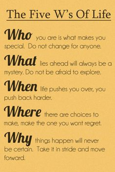 Remember this...The FIVE W's of Life...