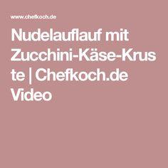 Nudelauflauf mit Zucchini-Käse-Kruste | Chefkoch.de Video