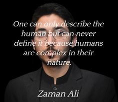 """""""One can only describe the human but can never define it because humans are complex in their nature.""""  ― Zaman Ali"""