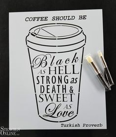 """For all those coffee lovers out there, this is a saying to live by! """"Black as hell, strong as death, and sweet as love"""". Custom stencil by Robert Dundon."""