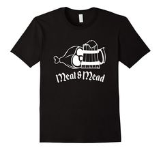Meat and Mead Shirt, Fantasy Medieval Renaissance Gift Funny Game of Thrones
