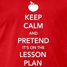 Keep Calm and Pretend it's on the Lesson Plan t-shirt design for teachers
