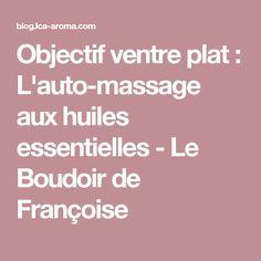 Objectif ventre plat : L'auto-massage aux huiles essentielles - Le Boudoir de Françoise