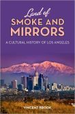 Land of Smoke and Mirrors: A Cultural History of Los Angeles