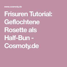 Frisuren Tutorial: Geflochtene Rosette als Half-Bun - Cosmoty.de